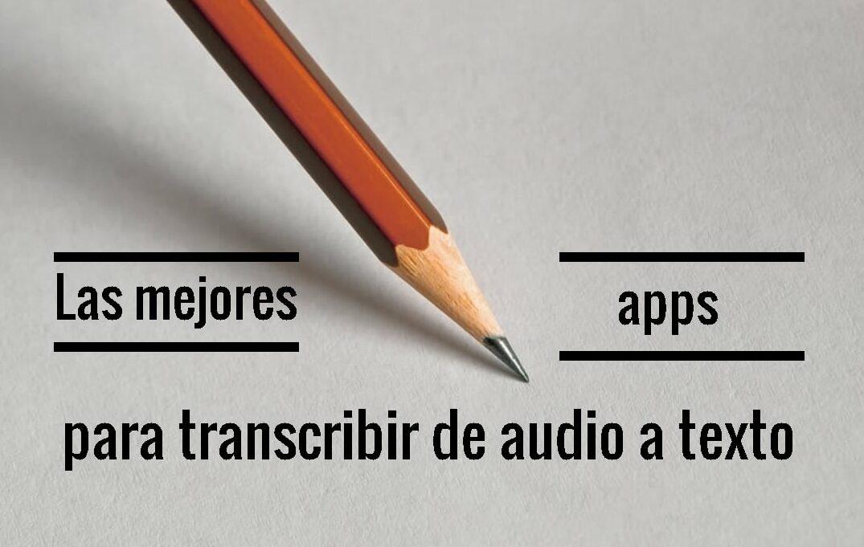 La mejores apps para transcribir audio a texto